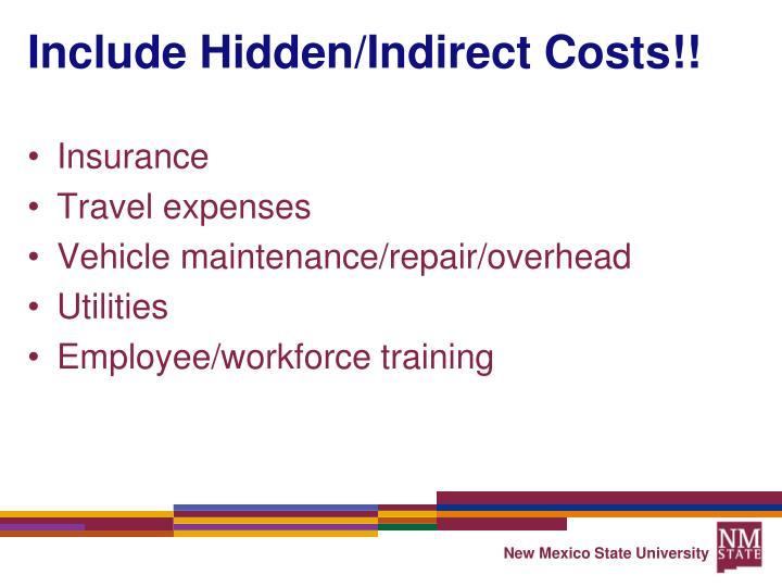 Include Hidden/Indirect Costs!!