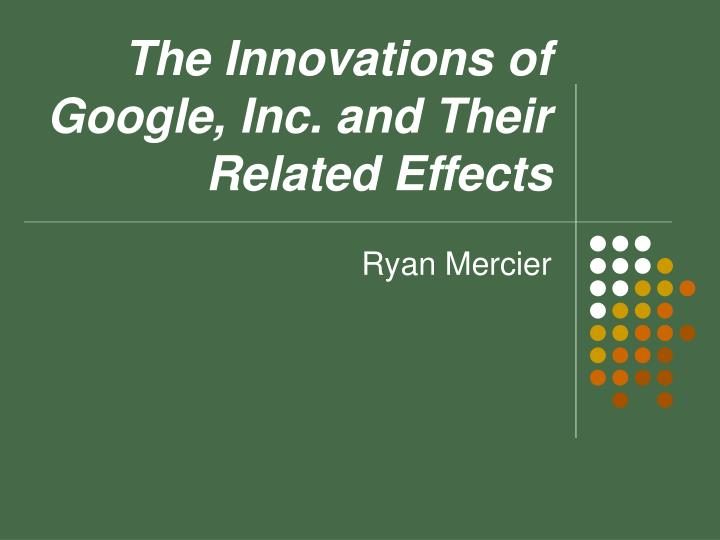 The Innovations of Google, Inc. and Their Related Effects