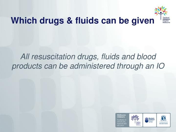 Which drugs & fluids can be given