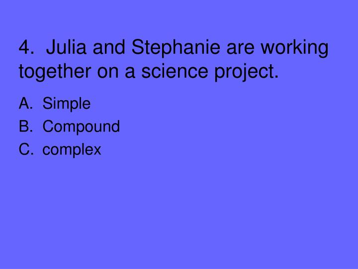 4.  Julia and Stephanie are working together on a science project.