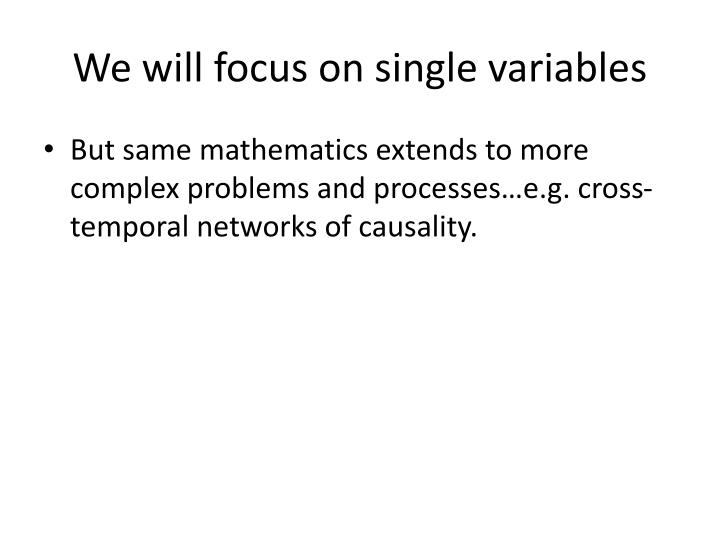 We will focus on single variables