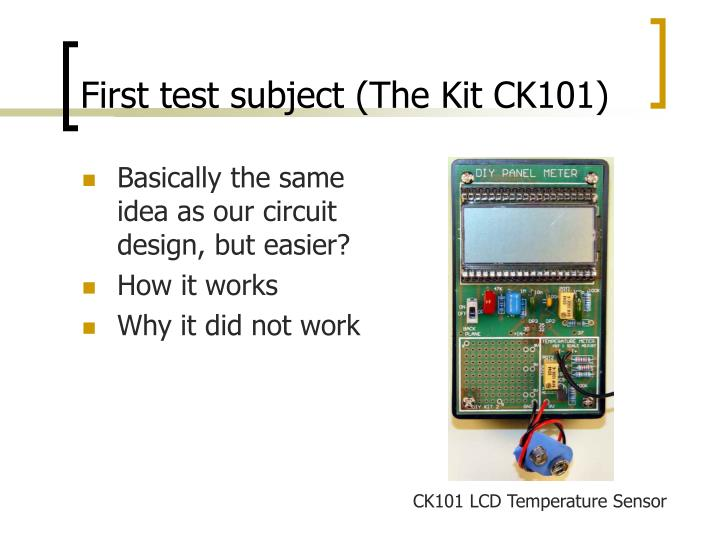 First test subject (The Kit CK101)
