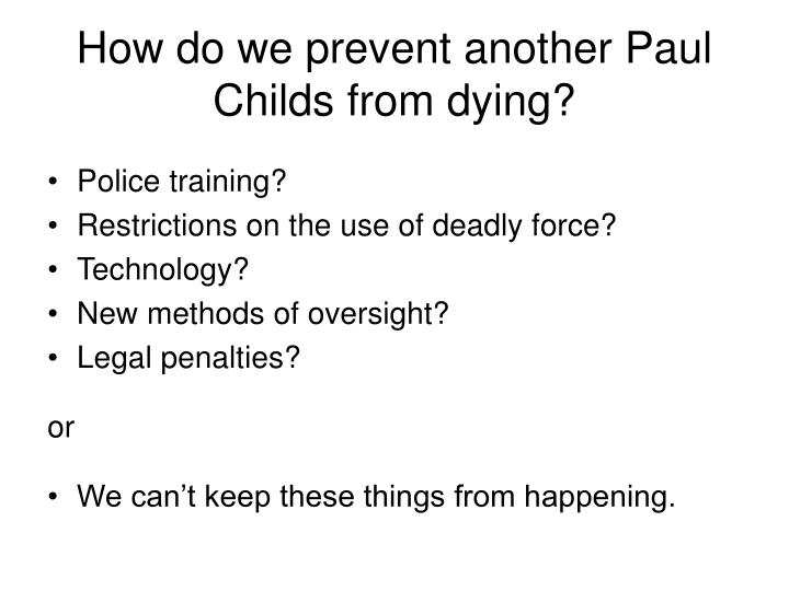 How do we prevent another Paul Childs from dying?