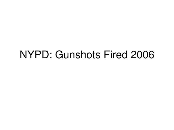 NYPD: Gunshots Fired 2006