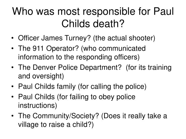 Who was most responsible for Paul Childs death?