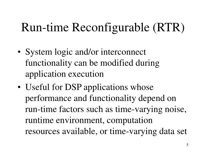 Run-time Reconfigurable (RTR)