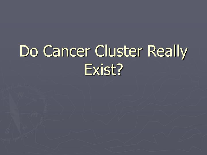 Do Cancer Cluster Really Exist?