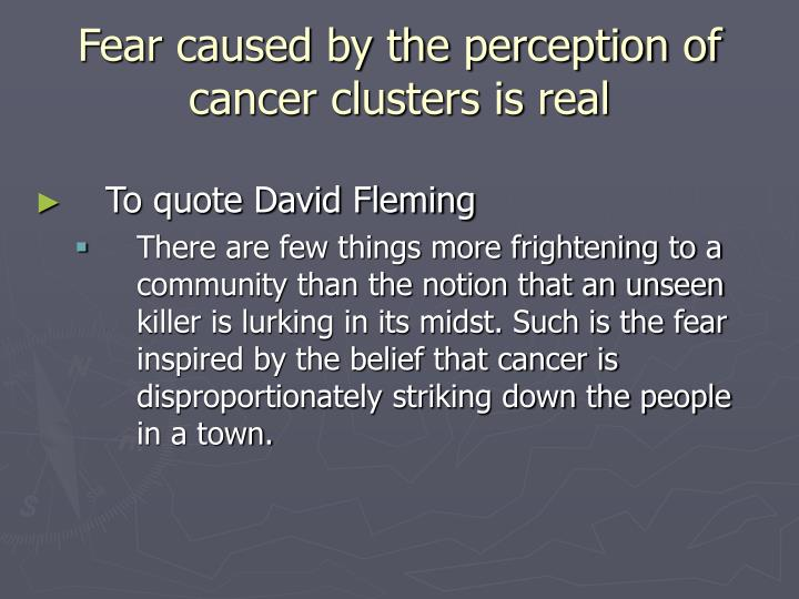 Fear caused by the perception of cancer clusters is real