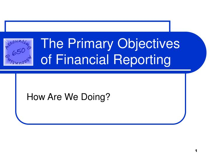 the primary objectives of financial reporting