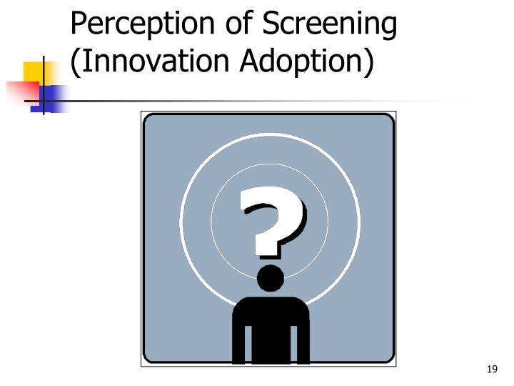 Perception of Screening (Innovation Adoption)