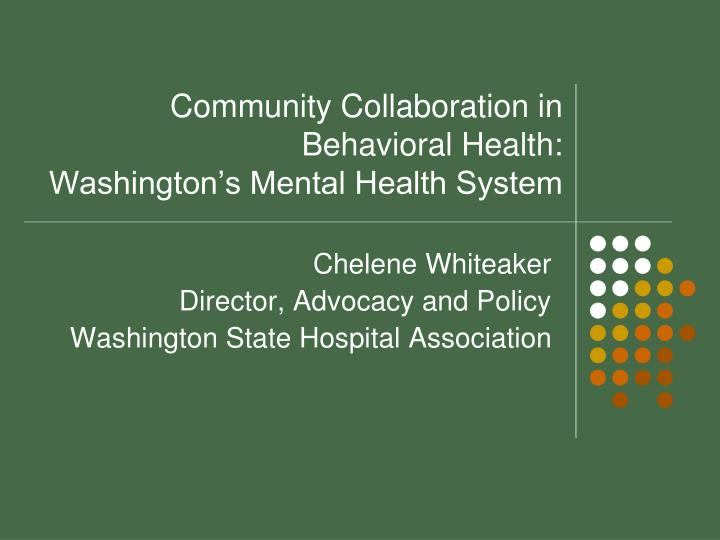 Community collaboration in behavioral health washington s mental health system
