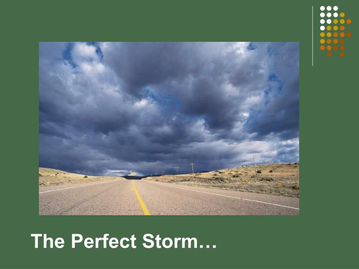 The Perfect Storm…