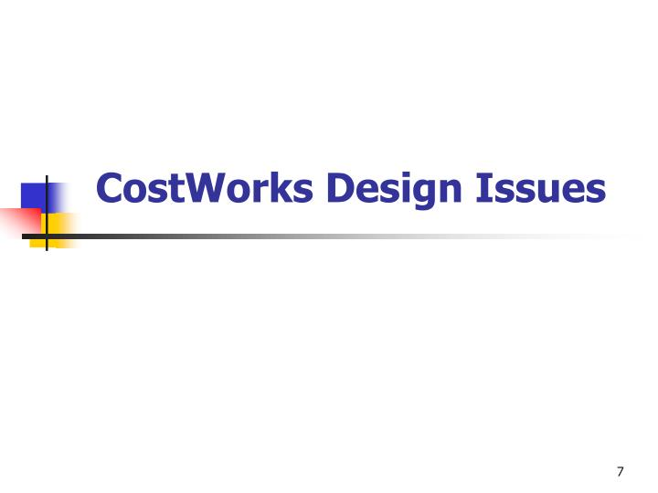 CostWorks Design Issues