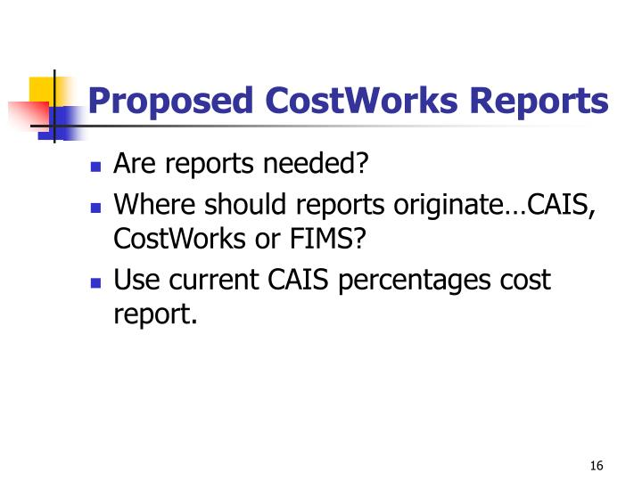 Proposed CostWorks Reports