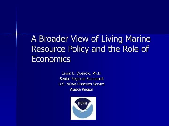 a broader view of living marine resource policy and the role of economics