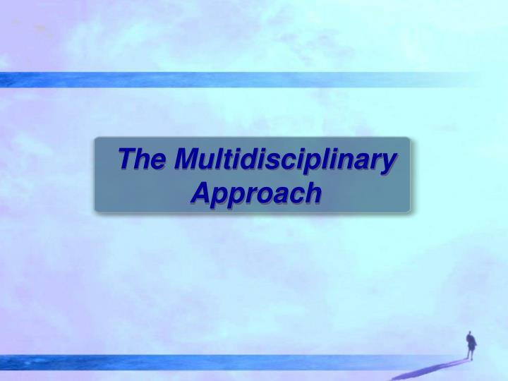 The Multidisciplinary Approach
