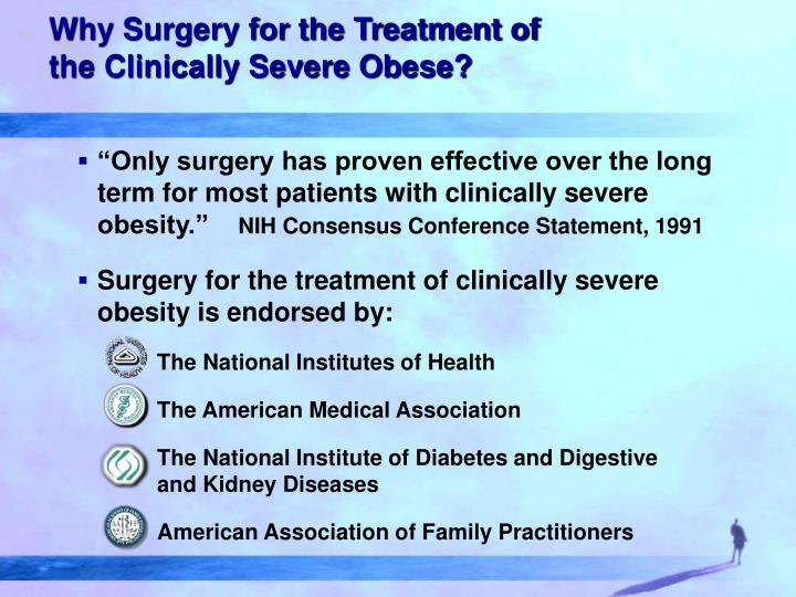 Why Surgery for the Treatment of the Clinically Severe Obese?