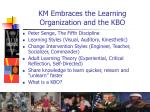 km embraces the learning organization and the kbo