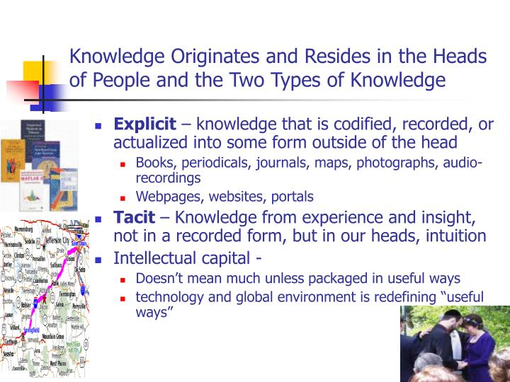 Knowledge Originates and Resides in the Heads of People and the Two Types of Knowledge
