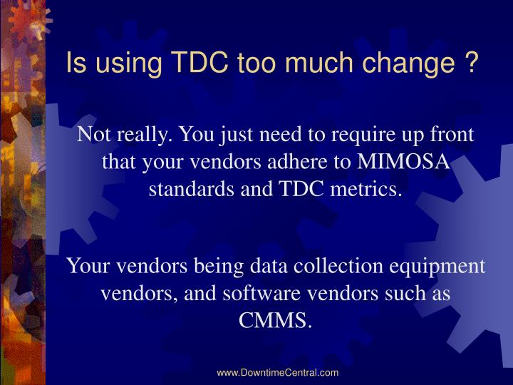 Is using TDC too much change ?