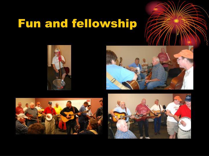 Fun and fellowship