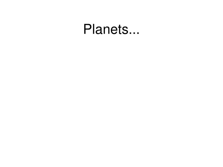 Planets...