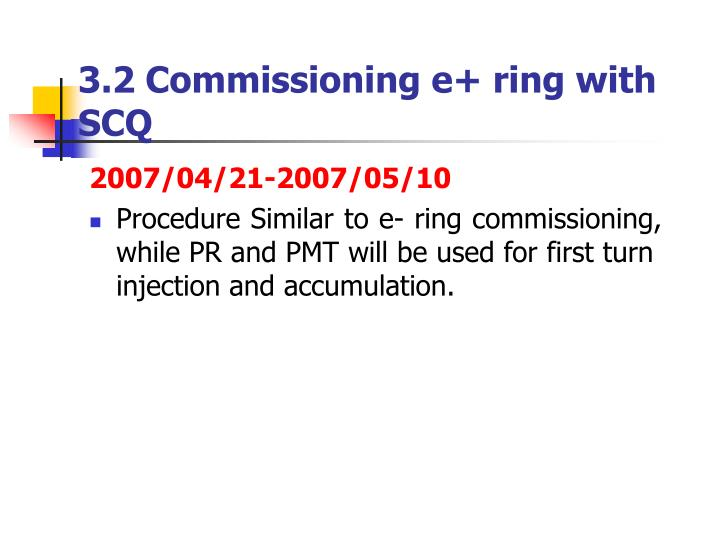 3.2 Commissioning e+ ring with SCQ