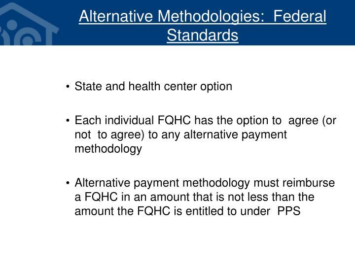 Alternative Methodologies:  Federal Standards