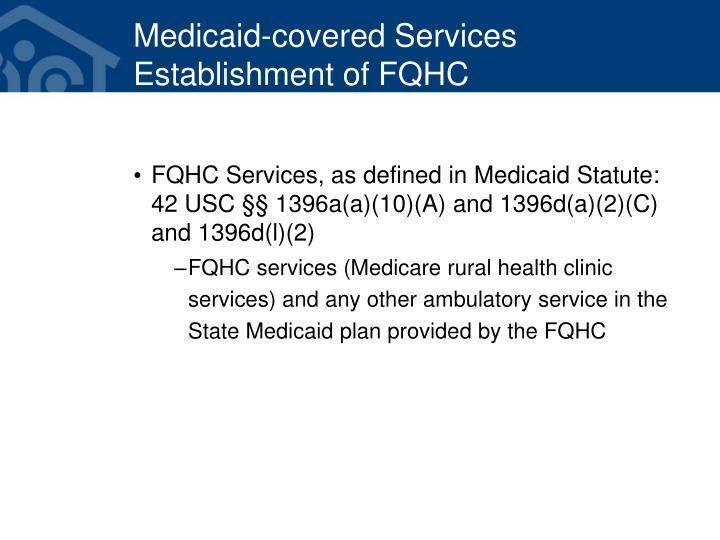 Medicaid-covered Services Establishment of FQHC
