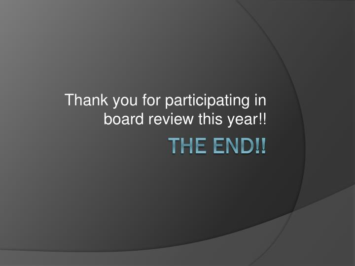 Thank you for participating in board review this year!!