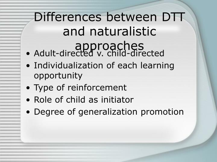 Differences between DTT and naturalistic approaches