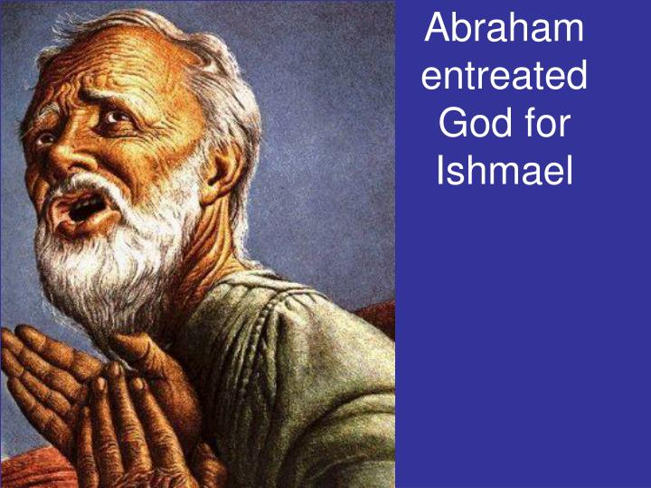 Abraham entreated God for Ishmael