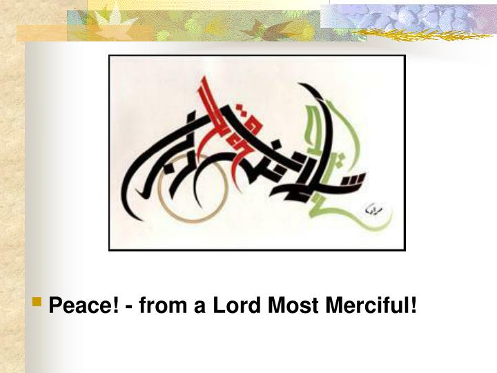 Peace! - from a Lord Most Merciful!
