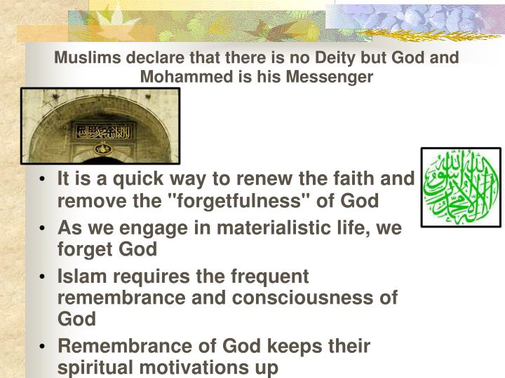 Muslims declare that there is no Deity but God and Mohammed is his Messenger