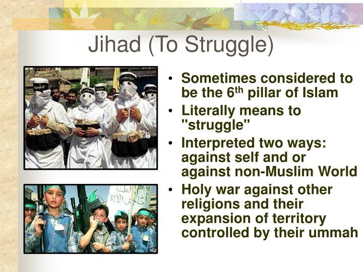 Jihad (To Struggle)