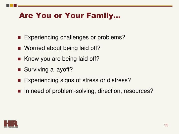 Are You or Your Family…