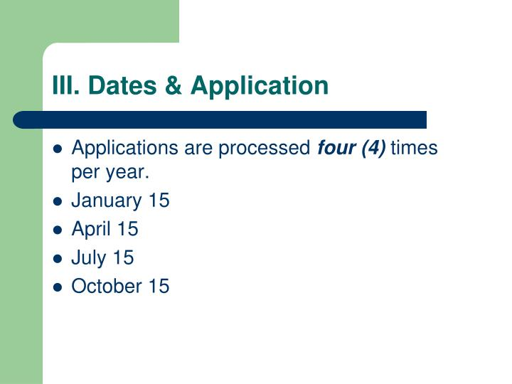III. Dates & Application