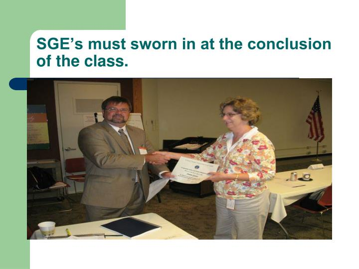 SGE's must sworn in at the conclusion of the class.