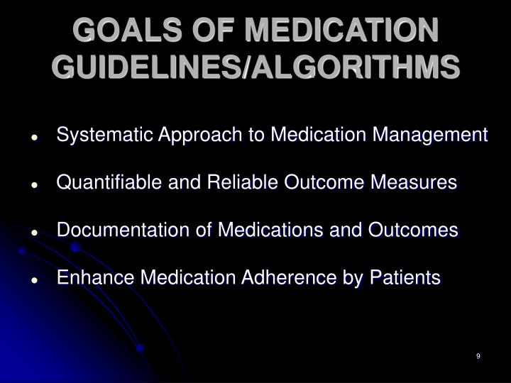 GOALS OF MEDICATION GUIDELINES/ALGORITHMS