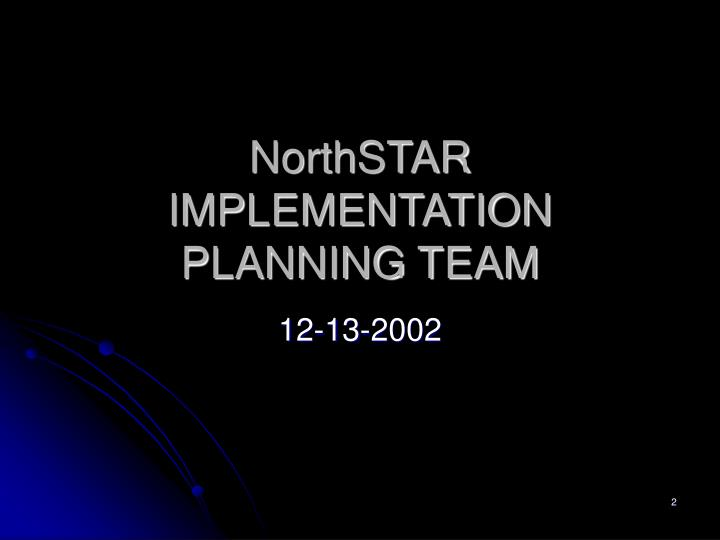 NorthSTAR IMPLEMENTATION PLANNING TEAM