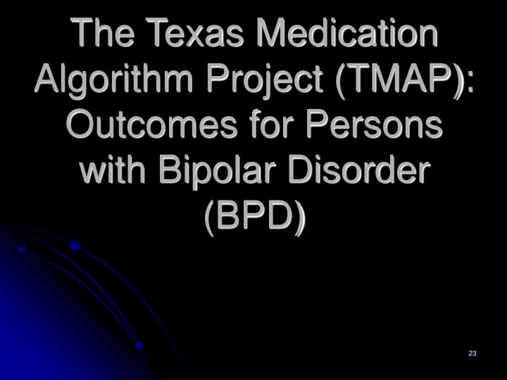 The Texas Medication Algorithm Project (TMAP): Outcomes for Persons with Bipolar Disorder (BPD)