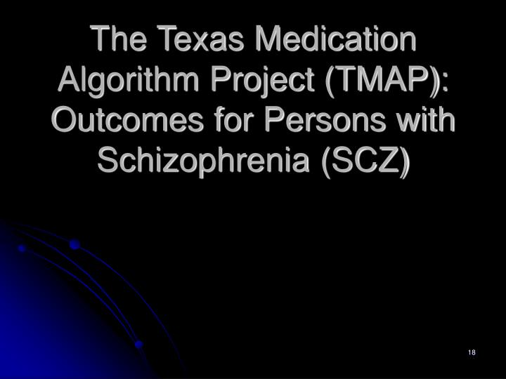 The Texas Medication Algorithm Project (TMAP): Outcomes for Persons with Schizophrenia (SCZ)