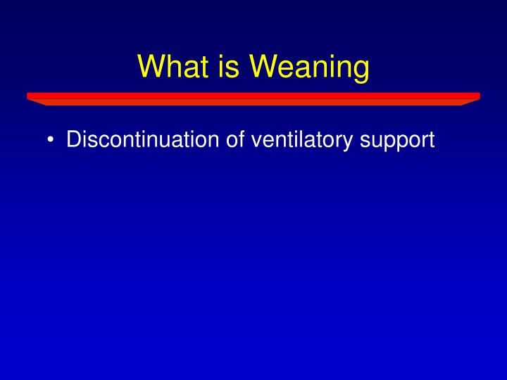 What is Weaning