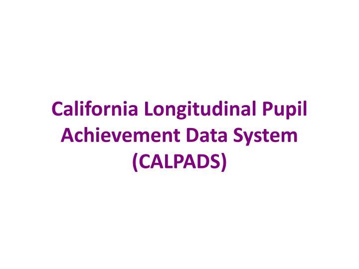 California Longitudinal Pupil Achievement Data System (CALPADS)