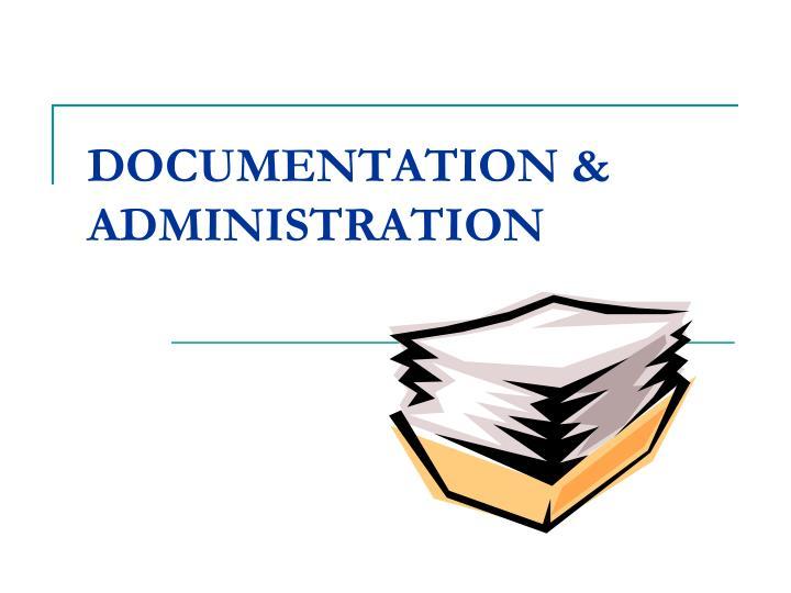 DOCUMENTATION & ADMINISTRATION