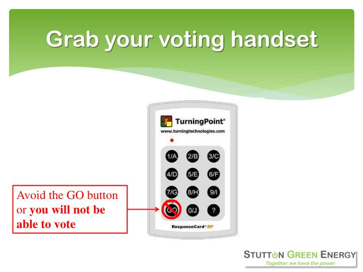 Grab your voting handset
