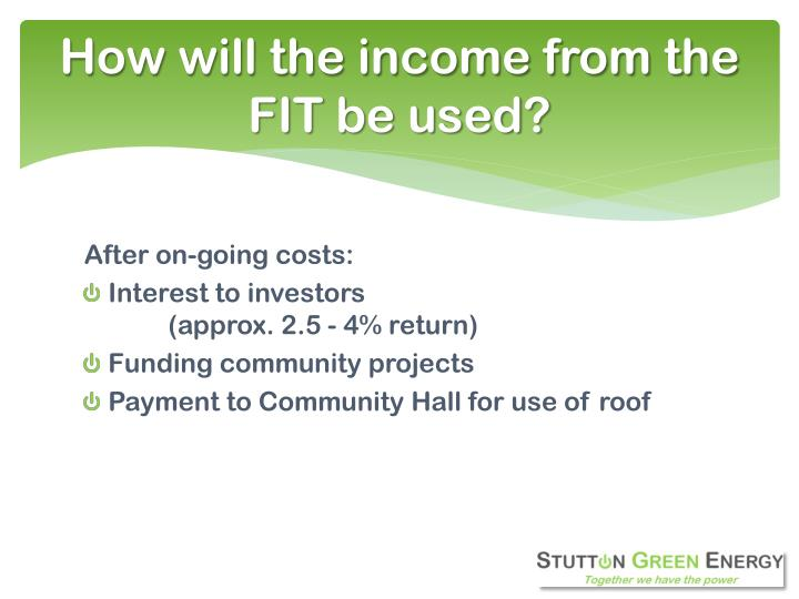 How will the income from the FIT be used?
