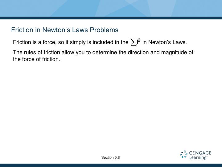 Friction is a force, so it simply is included in the         in Newton's Laws.