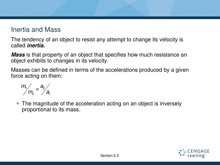 The tendency of an object to resist any attempt to change its velocity is called