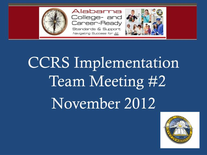 CCRS Implementation Team Meeting #2